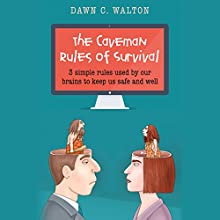 The Caveman Rules of Survival: 3 Simple Rules Used by Our Brains to Keep Us Safe and Well Audiobook by Dawn C. Walton Narrated by Dawn C. Walton
