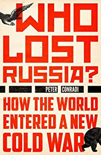 Book Cover: Who Lost Russia?: How the World Entered a New Cold War