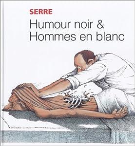 Amazon.fr - Humour noir et hommes en blanc - Serre - Livres