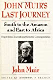 John Muir's Last Journey South to the Amazon and East to Africa: South to the Amazon and East to Africa: Unpublished Journ...