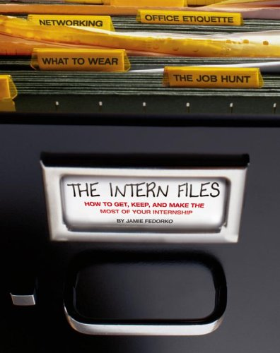 Image for Intern Files : How to Get, Keep, And Make the Most of Your Internship