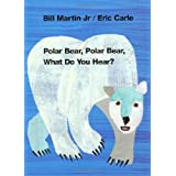 Polar Bear, Polar Bear, What Do You Hear? (Brown Bear and Friends) ~ Bill Martin