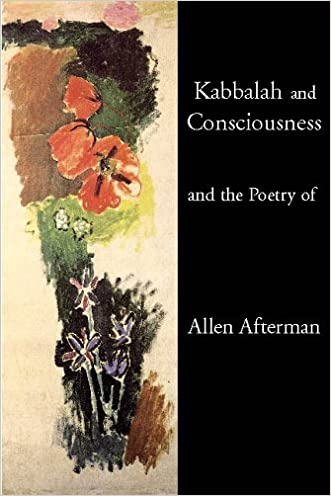 Kabbalah and Consciousness and the Poetry of Allen Afterman written by Allen B. Afterman
