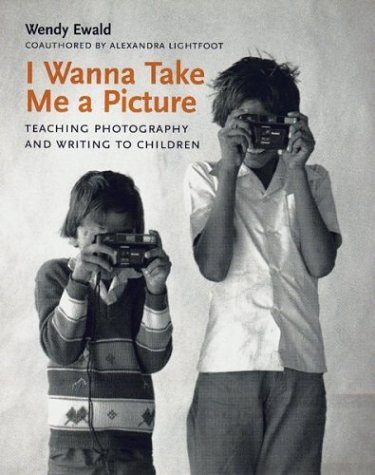 I Wanna Take Me a Picture: Teaching Photography and Writing to Children