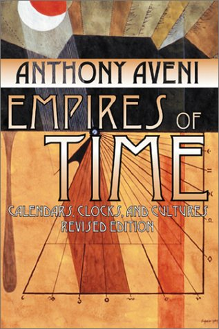 Empires of Time : Calendars, Clocks, and Cultures, ANTHONY F. AVENI