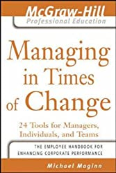 Managing in Times of Change: 24 Tools for Managers, Individuals, and Teams (McGraw-Hill Professional Education Series)