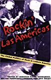 Rockin Las Americas: The Global Politics Of Rock In Latin/o America (Pitt Illuminations)