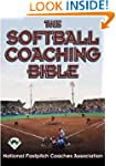 The Softball Coaching Bible, Volume I...