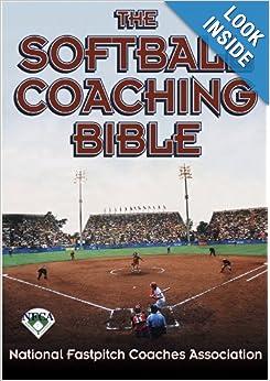 The Softball Coaching Bible (The Coaching Bible Series) by National Fastpitch Coaches Association