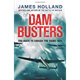 Dam Busters: The Race to Smash the Dams, 1943by James Holland
