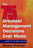 The 75 Greatest Management Decisions Ever Made: ...and 21 of the Worst