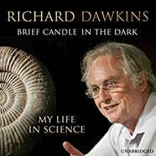 Brief Candle in the Dark: My Life in Science (       UNABRIDGED) by Richard Dawkins Narrated by Richard Dawkins