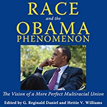 Race and the Obama Phenomenon: The Vision of a More Perfect Multiracial Union (       UNABRIDGED) by G. Reginald Daniel, Hettie V. Williams Narrated by Rhett Samuel Price