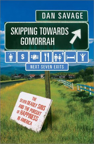 Skipping Towards Gomorrah: The Seven Deadly Sins and the Pursuit of Happiness in America, Dan Savage