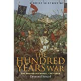 A Brief History of the Hundred Years War: The English in France, 1337-1453by Desmond Seward