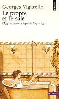 Le propre et le sale : l'hygiène du corps depuis le Moyen Age, Vigarello, Georges
