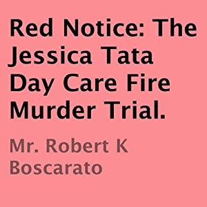 Red Notice: The Jessica Tata Day Care Fire Murder Trial Audiobook