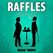 Raffles: Playing On: Raffles, Book 6 | Richard Foreman