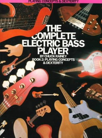 The Complete Electric Bass Player: Book 2-Playing Concepts And Dexterity, by Chuck Rainey