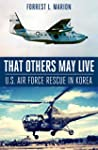 That Others May Live: U.S. Air Force...