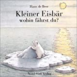Kleiner Eisb�r, wohin f�hrst du? (German Edition)