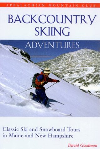 Backcountry Skiing Adventures: Maine and New Hampshire: Classic Ski and Snowboard Tours in Maine and New Hampshire PDF