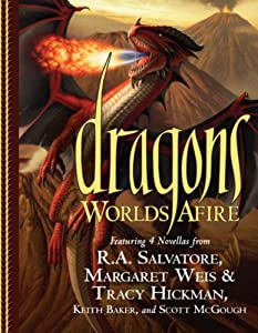 Dragons: Worlds Afire by R.A. Salvatore, Margaret Weis, Tracy Hickman and Keith Baker
