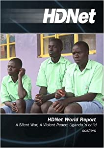 HDNet World Report #507: A Silent War, A Violent Peace: Uganda`s child soldiers