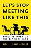 Lets Stop Meeting Like This: Tools to Save Time and Get More Done