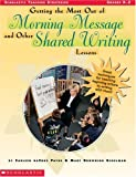 img - for Getting the Most Out of Morning Message and Other Shared Writing Lessons (Grades K-2) book / textbook / text book