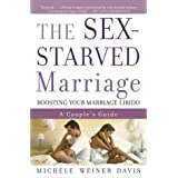 The Sex-Starved Marriage: Boosting Your Marriage Libido: A Couple's Guide ~ Michele Weiner-Davis