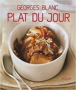 Amazon.fr - Plat du jour - Georges Blanc - Livres