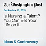 Is Nursing a Talent? You Can Bet Your Life on It. | Alexandra Robbins