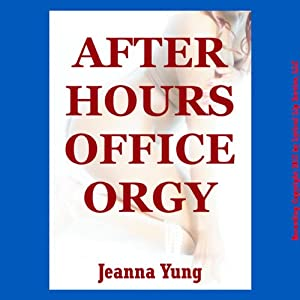 After Hours Office Orgy: A Reluctant Group Sex Erotica Story | [Jeanna Yung]