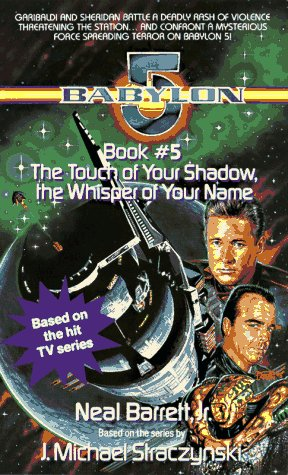 The Touch of Your Shadow, the Whisper of Your Name (Babylon 5, Bk No 5)