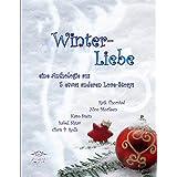 """Winterliebe: Eine Anthologie aus f�nf sinnlich-romantischen, humorvollen und homoerotischen Love Storysvon """"Chris P. Rolls"""""""