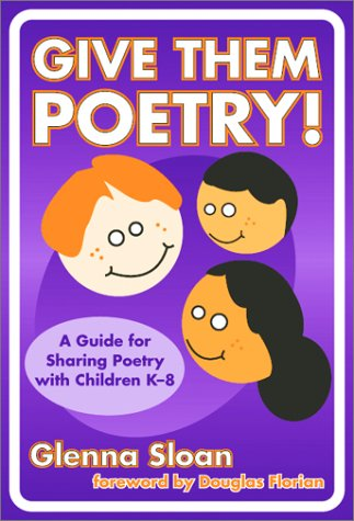 Give Them Poetry! A Guide for Sharing Poetry with Children K-8 (Language and Literary Series), Glenna Davis Sloan