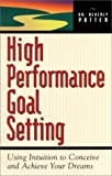 img - for High Performance Goal Setting : Using Intuition to Conceive and Achieve Your Dreams book / textbook / text book