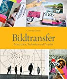 Bildtransfer: Materialien, Techniken und Projekte