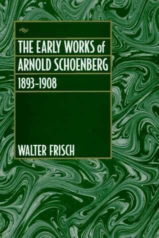 The Early Works of Arnold Schoenberg, 1893-1908