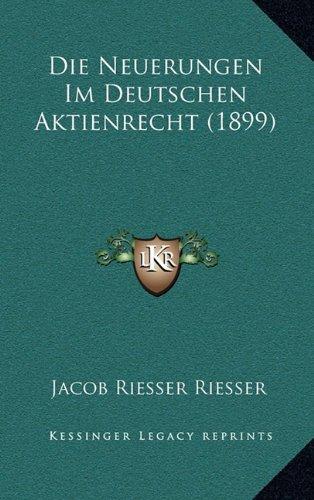 Die Neuerungen Im Deutschen Aktienrecht (1899)