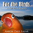 For the Birds: A Tall Pines Mystery (       UNABRIDGED) by Aaron Paul Lazar Narrated by Hannah Seusy