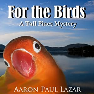 For the Birds: A Tall Pines Mystery | [Aaron Paul Lazar]