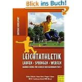 Leichtathletik: Laufen - Springen - Werfen; Handreichungen für Schulen der Sekundarstufe 1