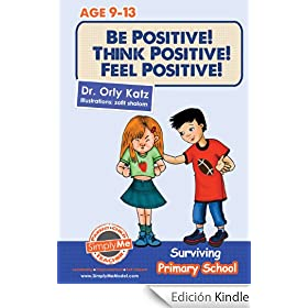 Children's Books- Be Positive! Think Positive! Feel Positive! Surviving Primary School (A self help childrens books for kindle ages 9-12) (English Edition)