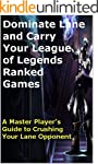 Dominate Lane and Carry Your League o...