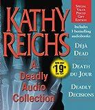 A Deadly Audio Collection: Deja Dead/Death Du Jour/Deadly Decisions Kathy Reichs