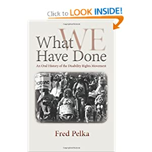 What We Have Done: An Oral History of the Disability Rights Movement by Fred Pelka