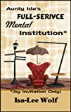 img - for Aunty Ida's Full-Service Mental Institution (by Invitation Only) book / textbook / text book