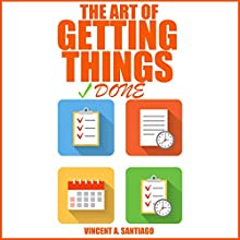 The Art of Getting Things Done: 10 Prolific Ways to Effectively Manage Your Time Audiobook by Vincent Santiago Narrated by Wayne Chin